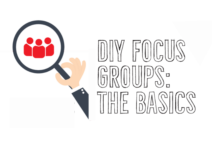 DIY Focus Groups: The Basics